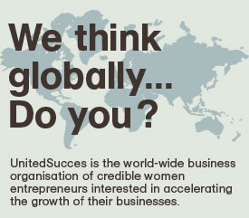We are thinking worldwide. So do you. UnitedSucces is the worldwide network through which credibly establised women business owners can grow their businesses.
